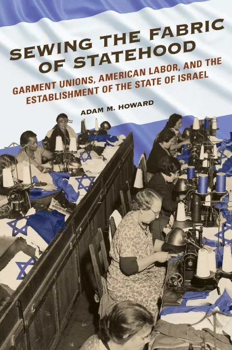 Sewing the Fabric of Statehood: Garment Unions, American Labor, and the Establishment of the State of Israel