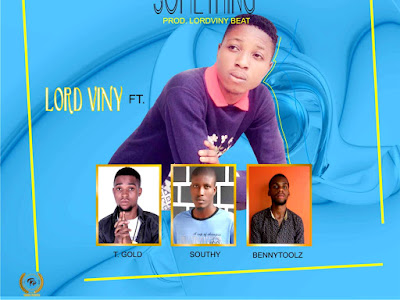 DOWNLOAD MP3: Lord viny - Give me something ft. Tgold x Southy x Bennytoolz