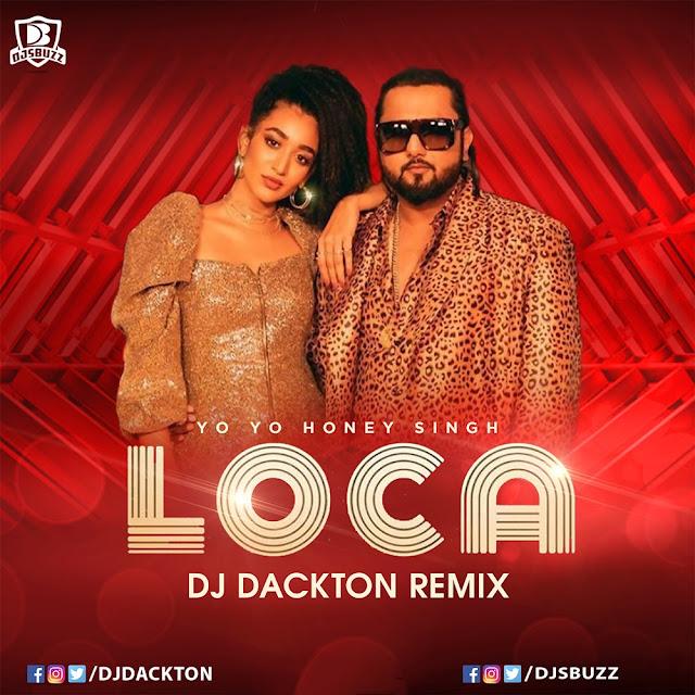 Yo Yo Honey Singh – Loca (Remix) – DJ Dackton