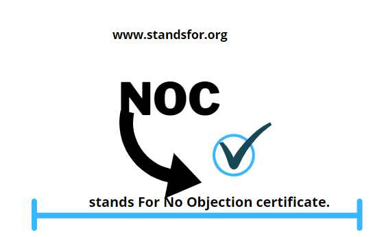 NOC-stands For no Objection certificate.