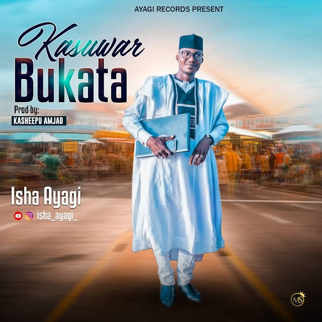 "MUSIC : Isah Ayagi - "" Kasuwar Bukata. mp3 download"