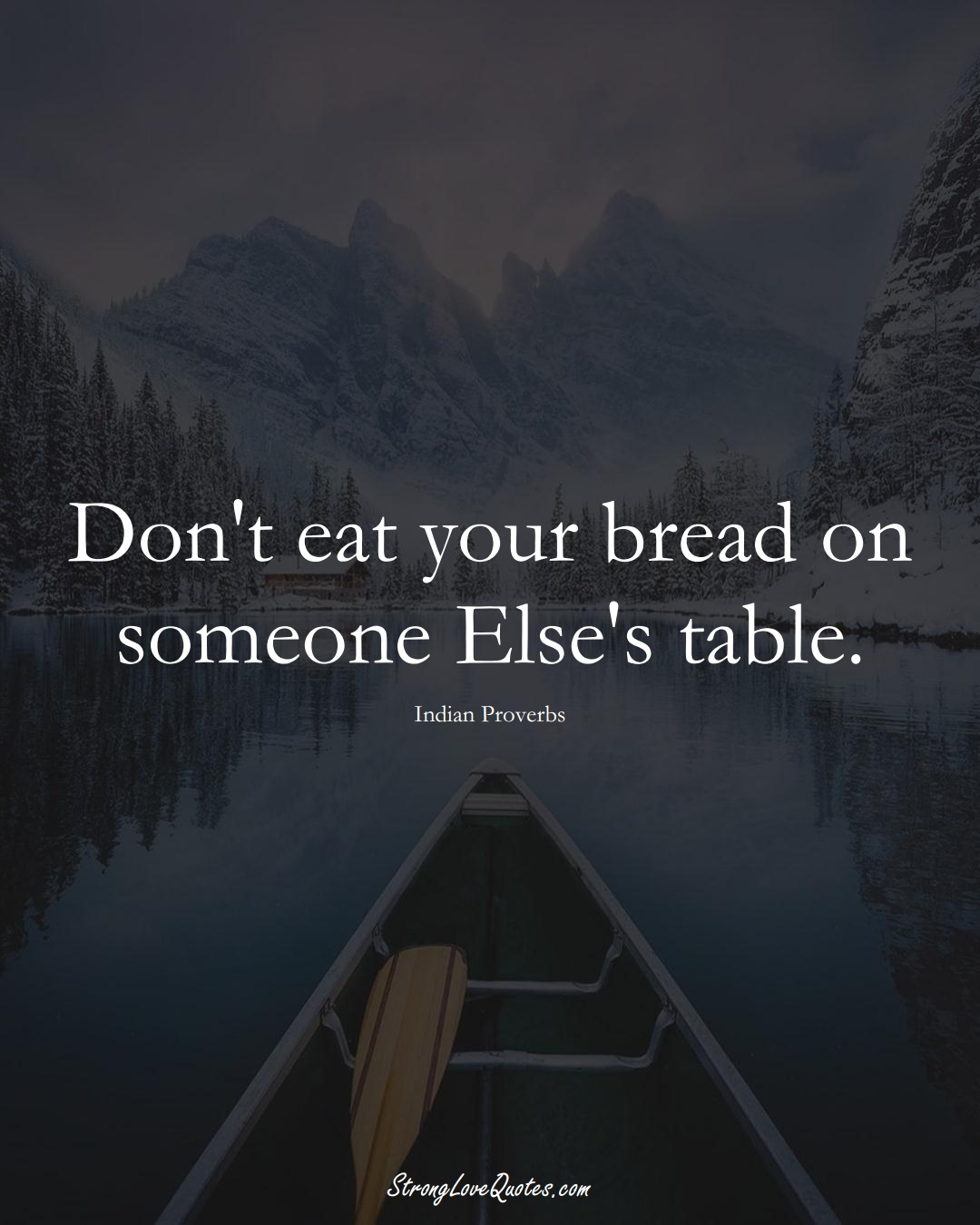 Don't eat your bread on someone Else's table. (Indian Sayings);  #AsianSayings