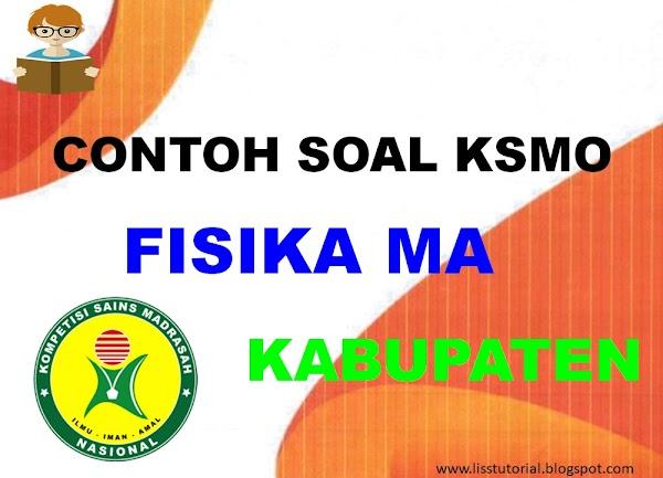 Contoh Soal KSMO Fisika Jenjang MA Tingkat Kabupaten