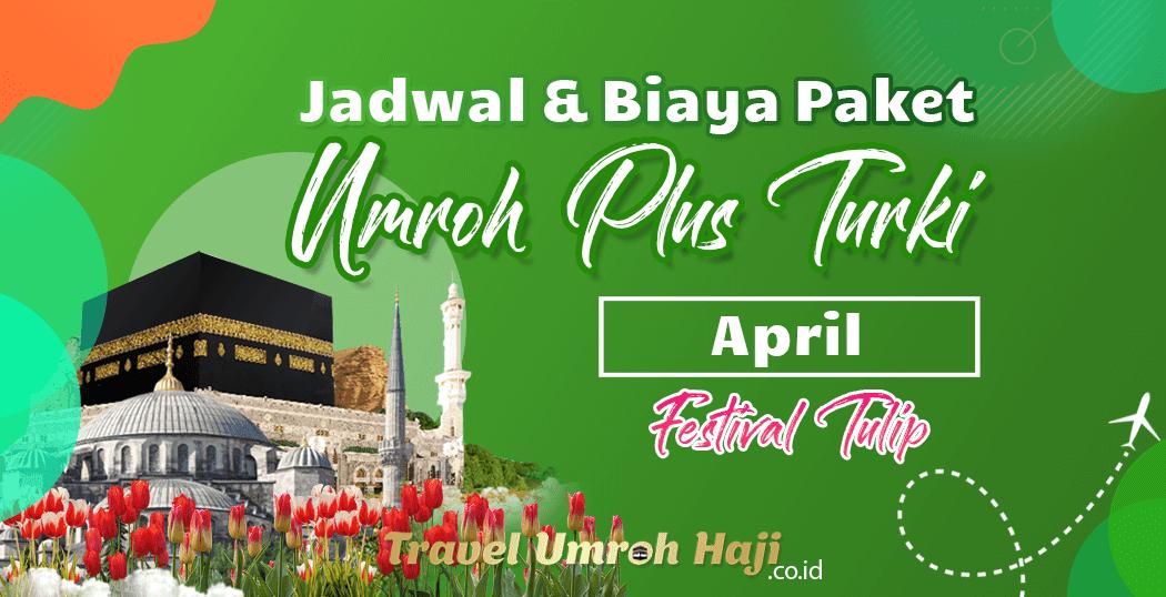 Biaya Paket Umroh April 2022 Plus Turki Festival Tulip