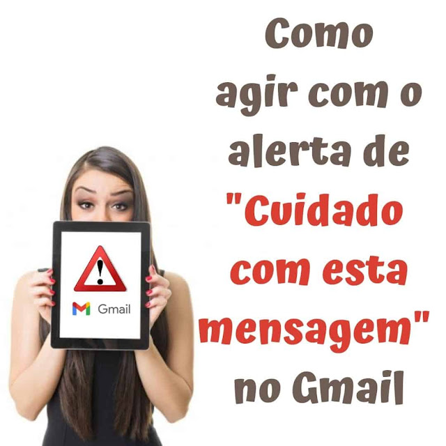Como agir com o alerta de Cuidado com esta mensagem no Gmail