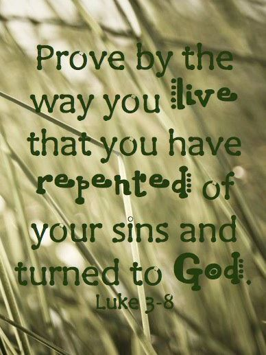 Produce fruit in keeping with repentance.