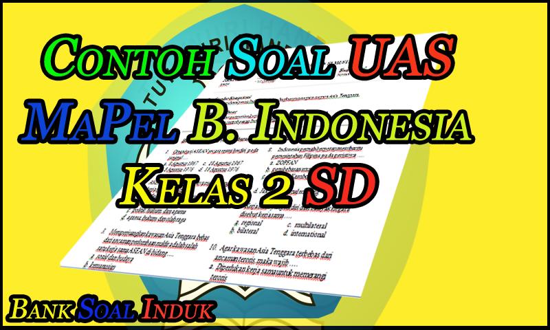 Contoh Soal Latihan Uas Mata Pelajaran Bahasa Indonesia Kelas 2 Sd Format Word Dokumen Guru