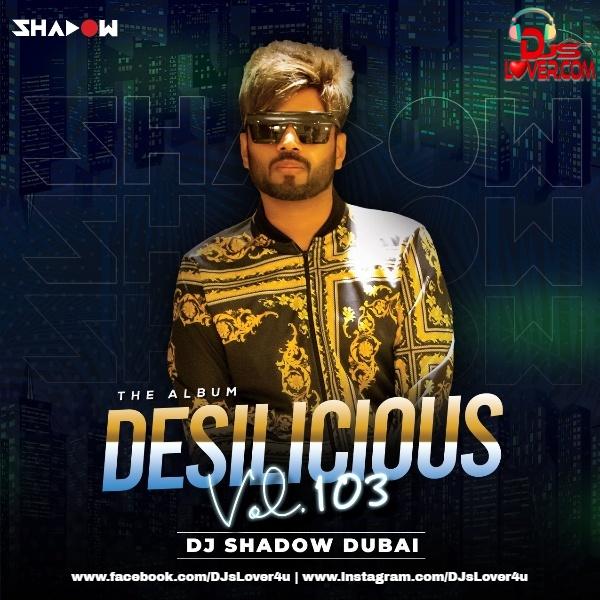 Desilicious 103 DJ Shadow Dubai