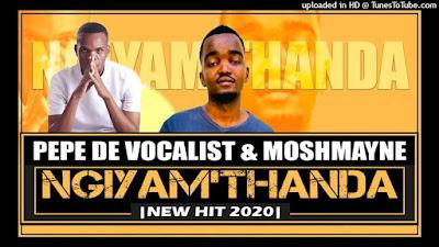 Pepe De Vocalist & Moshmayne - Ngiyam'thanda ( 2020 ) [DOWNLOAD]