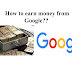 How to earn money from Google??