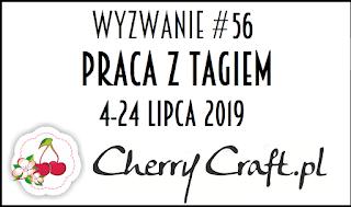 http://cherrycraftpl.blogspot.com/2019/07/wyzwanie-56-praca-z-tagiem.html