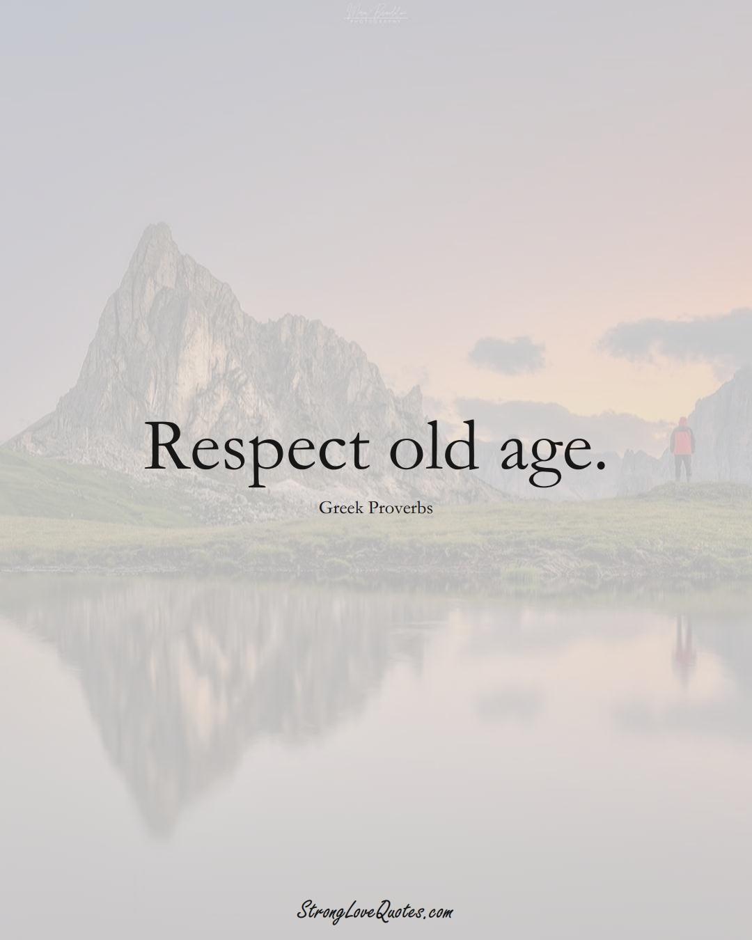 Respect old age. (Greek Sayings);  #EuropeanSayings