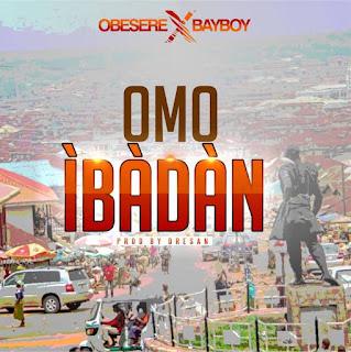 [Music] Obesere ft Bayboy–Omo Ibadan