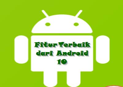 Fitur Terbaik dari Android 10