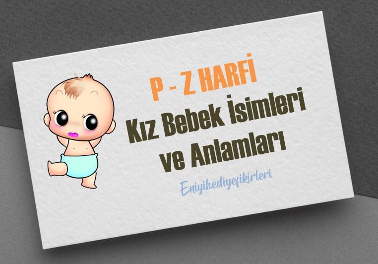 P - Z Harfi Kız Bebek İsimleri