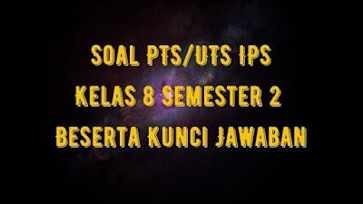 Soal PTS/UTS IPS Kelas 8 Semester 2 SMP/MTs Beserta Jawaban