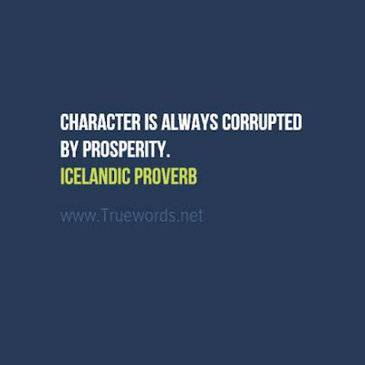 Character is always corrupted by prosperity