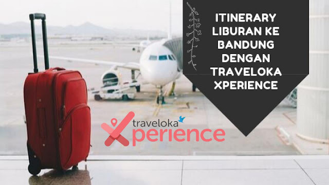 itinerary ke Bandung dengan Traveloka XPerience