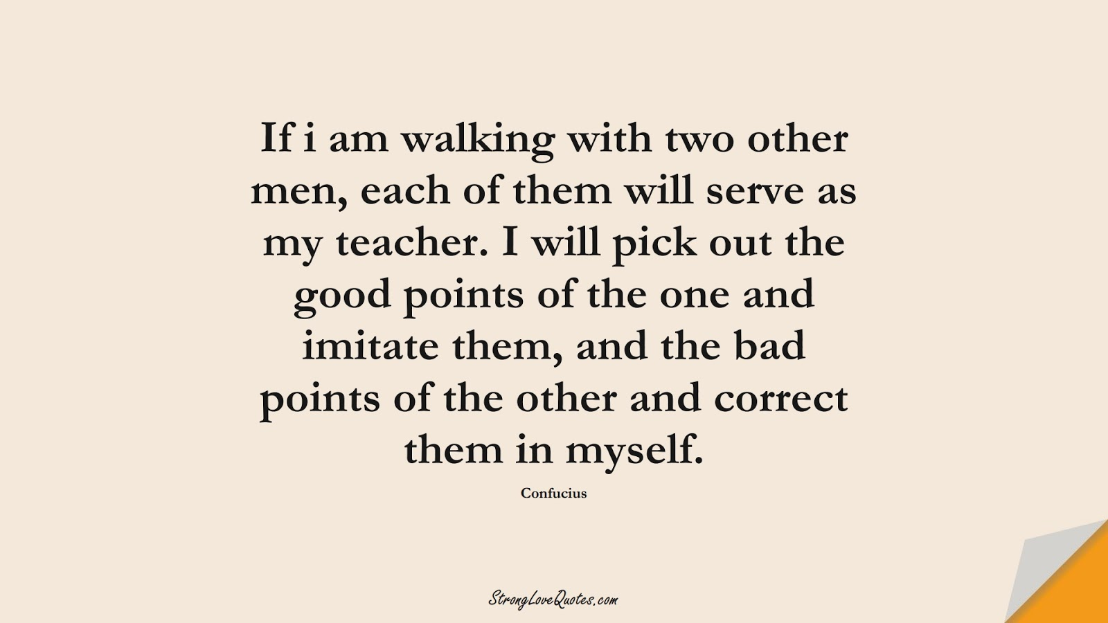 If i am walking with two other men, each of them will serve as my teacher. I will pick out the good points of the one and imitate them, and the bad points of the other and correct them in myself. (Confucius);  #EducationQuotes