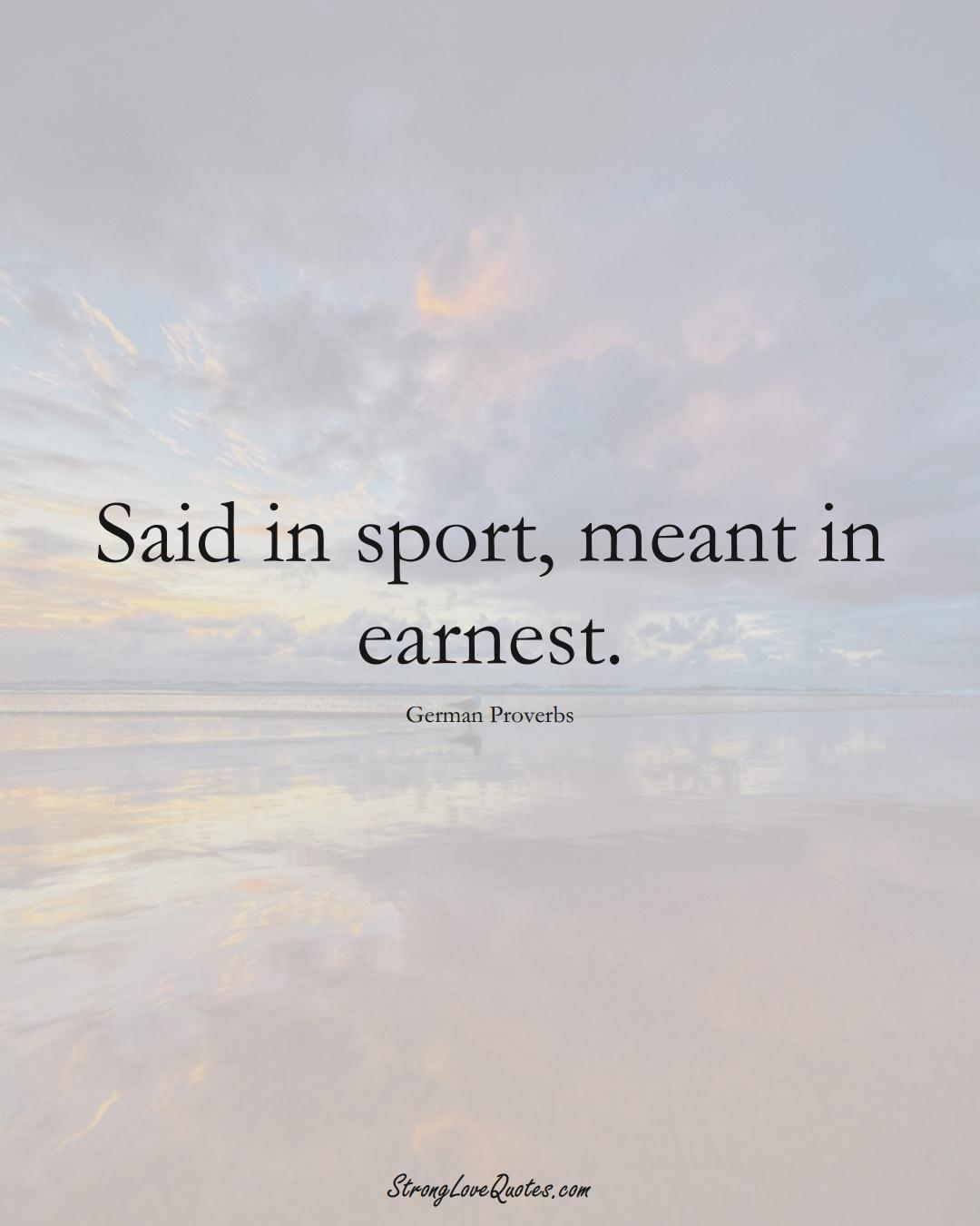 Said in sport, meant in earnest. (German Sayings);  #EuropeanSayings