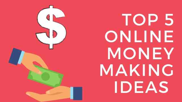 Top 5 Online Money Making Ideas ऑनलाइन पैसे कमाने के तरीके