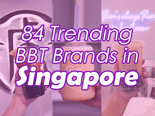 84 Trending Bubble Tea Brands in Singapore - Part Two