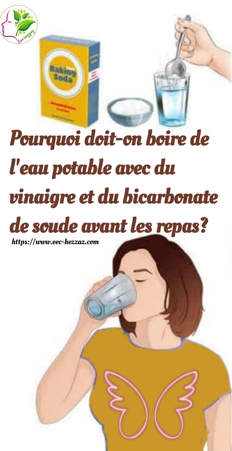 Pourquoi doit-on boire de l'eau potable avec du vinaigre et du bicarbonate de soude avant les repas?