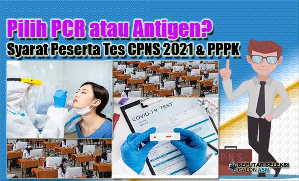 Pilih PCR atau Antigen? Syarat Peserta Tes CPNS 2021 & PPPK