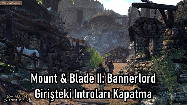 Mount & Blade II: Bannerlord Giristeki Introlari Kapatma