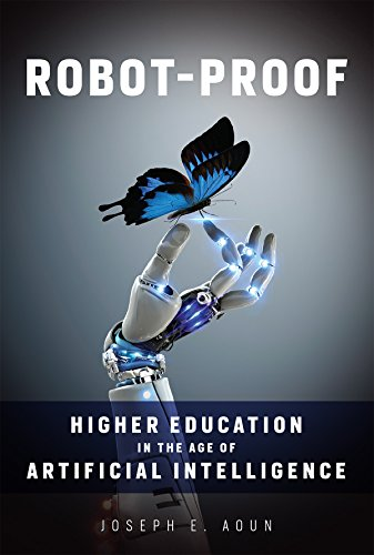 Robot-Proof: Higher Education in the Age of Artificial Intelligence (The MIT Press)