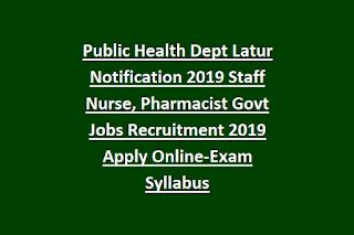 Public Health Dept Latur Notification 2019 Staff Nurse, Pharmacist Govt Jobs Recruitment 2019 Apply Online-Exam Syllabus