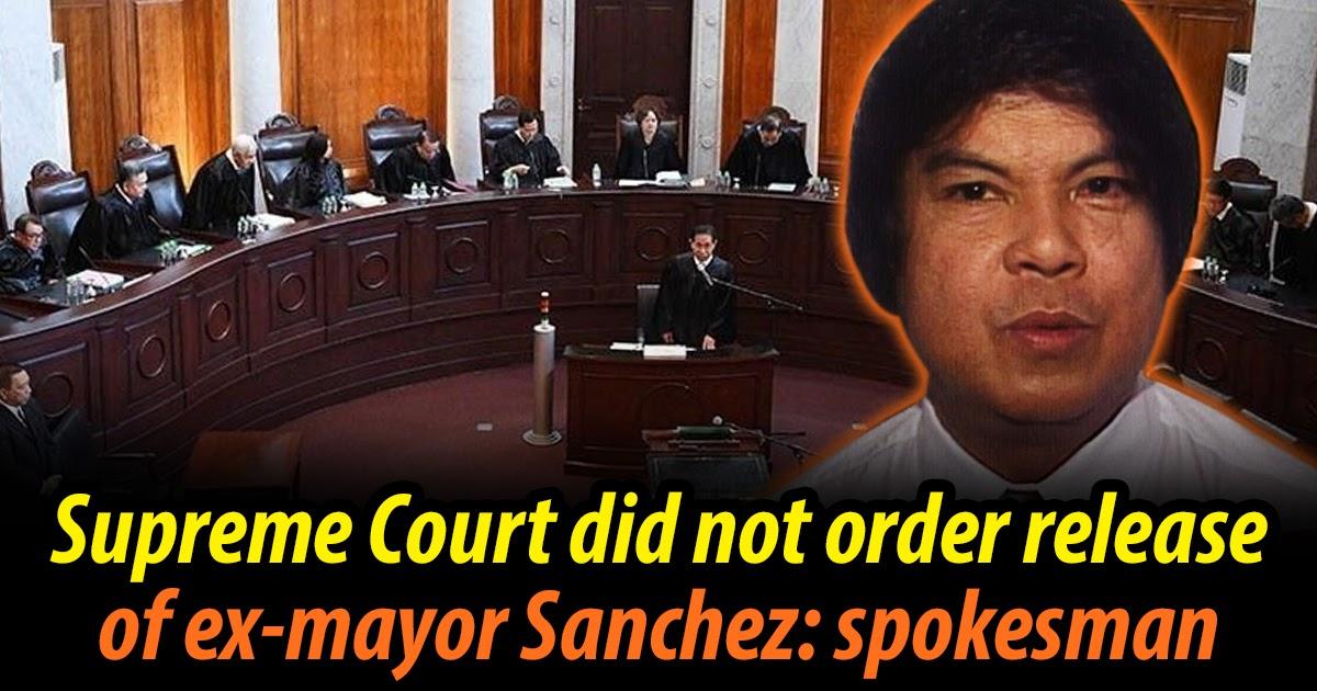 Supreme Court Did Not Order Release of Ex-Mayor Sanchez: Spokesman