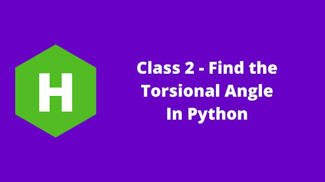 HackerRank Class 2 - Find the Torsional Anglein python problem solution