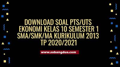 Soal dan Jawaban PTS/UTS EKONOMI Kelas 10 Semester 1 SMA/SMK/MA Kurikulum 2013 TP 2020/2021