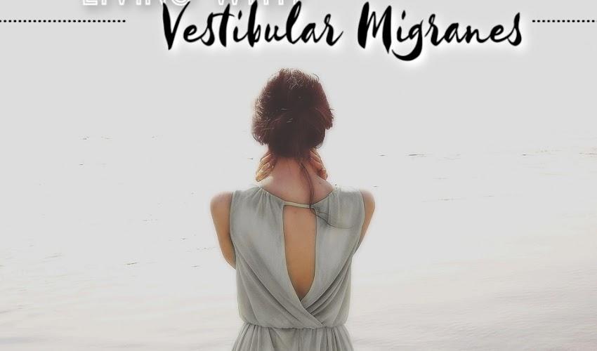 Living with Vestibular Migranes