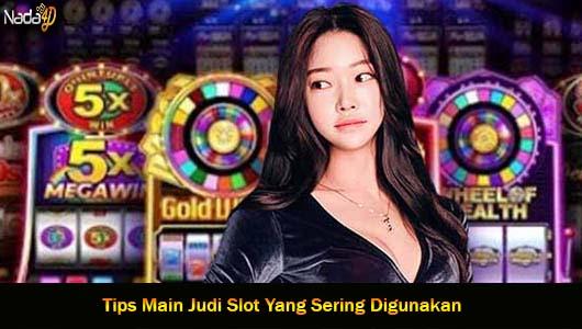 Tips Main Judi Slot Yang Sering Digunakan