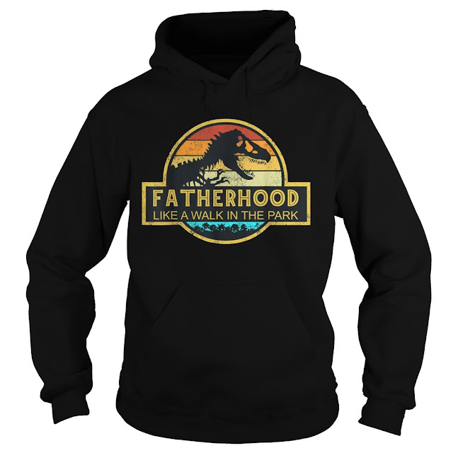 Fatherhood Like A Walk In The Park Hoodie, Fatherhood Like A Walk In The Park Sweatshirt, Fatherhood Like A Walk In The Park Shirts