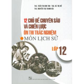 12 Chủ Đề Chuyên Sâu Và Chiến Lược Ôn Thi Trắc Nghiệm Môn Lịch Sử Lớp 12 ebook PDF-EPUB-AWZ3-PRC-MOBI