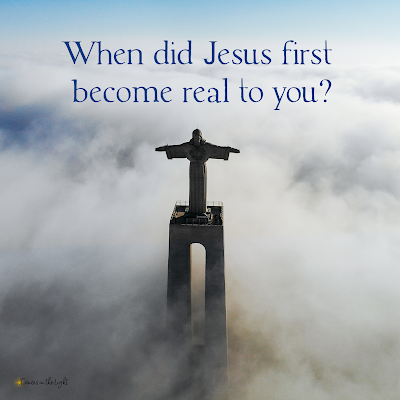 When did Jesus first become real to you?