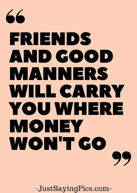 friendship-quotes-Friends-and-good-manners-will-carry-you-where-money-won't-go