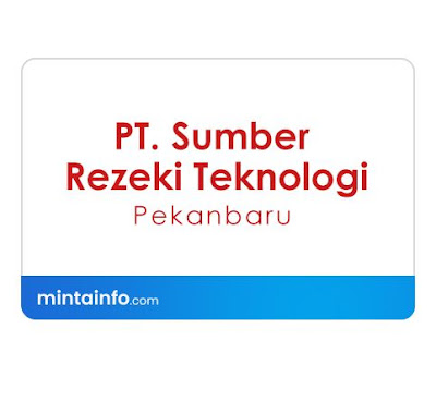 Lowongan Kerja PT. Sumber Rezeki Teknologi Terbaru Hari Ini, info loker pekanbaru 2021, loker 2021 pekanbaru, loker riau 2021