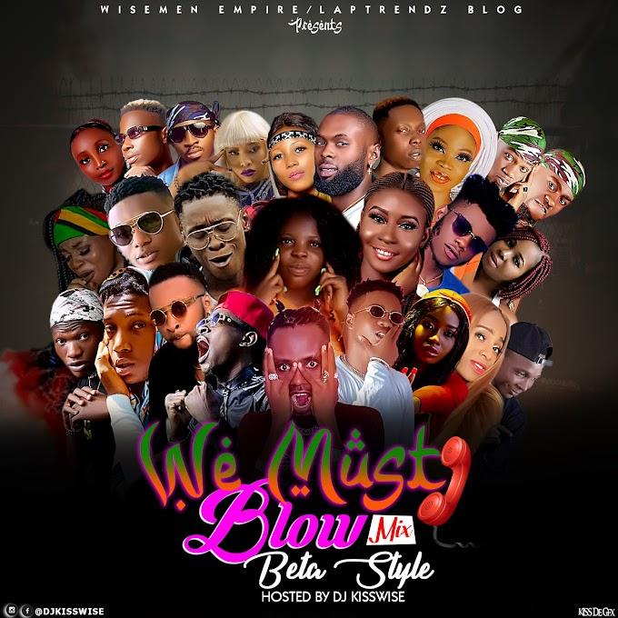 [Mixtape]Dj Kisswise-We Must Blow Beta Style Mix
