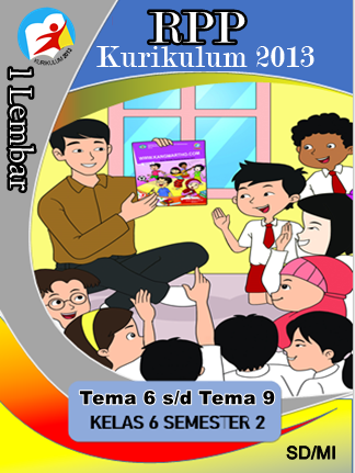 Unduh RPP 1 Lembar Kurikulum 2013 Kelas 6 Tema 6 Hingga Tema 9