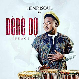 DOWNLOAD MP3: Henrisoul - Dere Du (Peace) [Audio, Lyrics & Video]