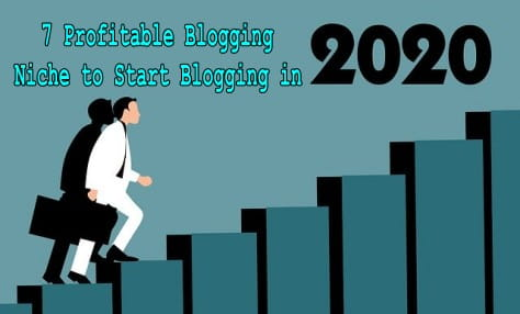 7 Profitable Blogging Niche to Start Blogging in 2020