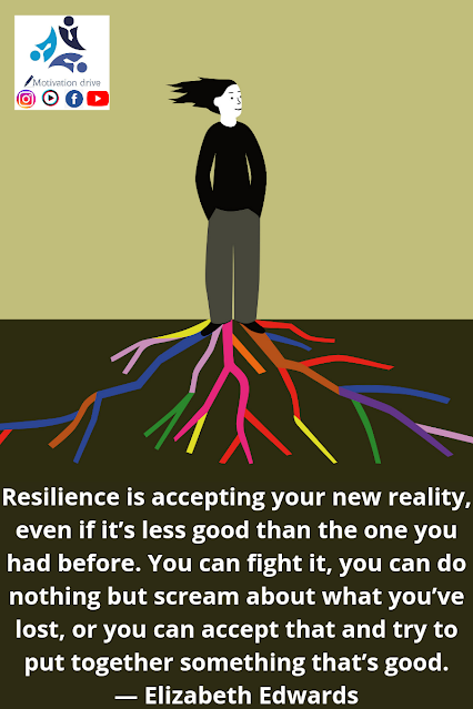 Resilience is accepting your new reality, even if it's less Elizabeth Edwards