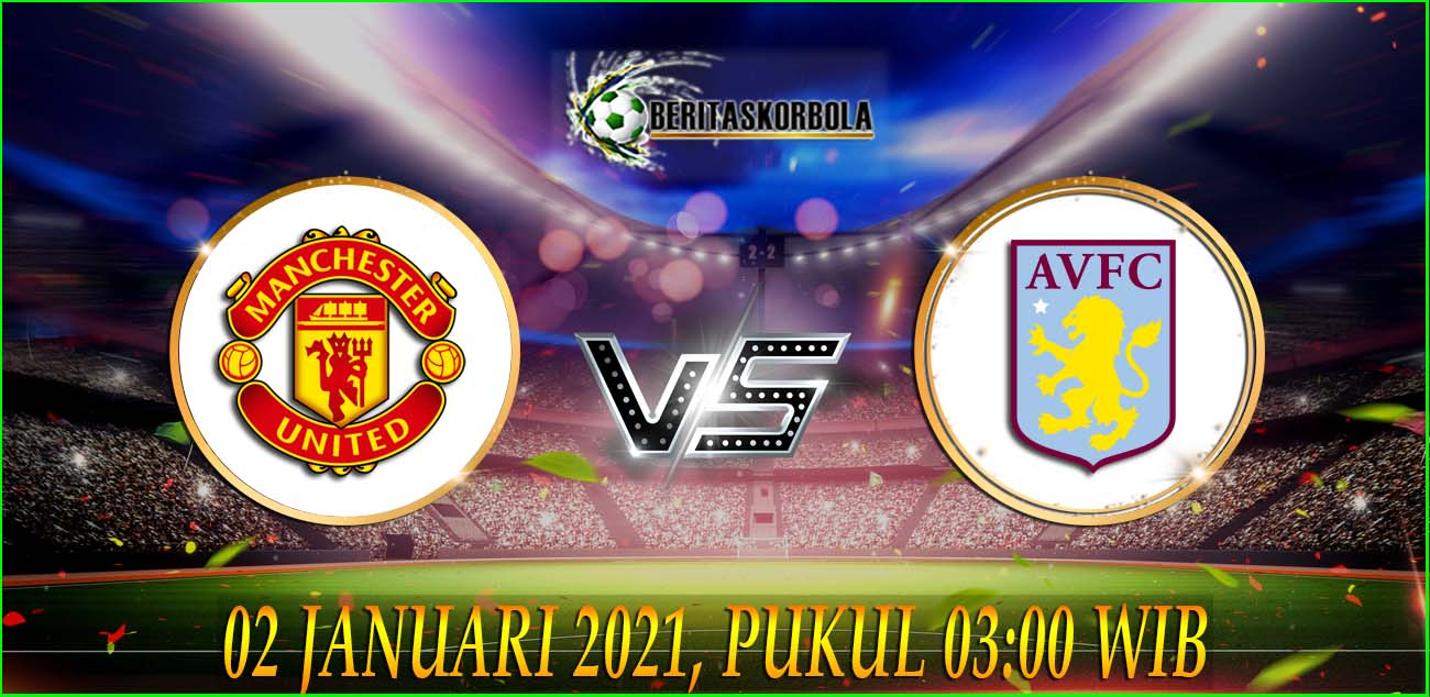 Prediksi Bola Manchester United Vs Aston villa Premier League 02 Januari 2021