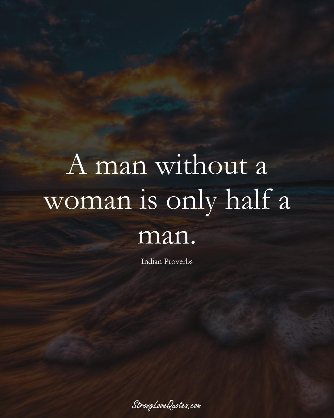 A man without a woman is only half a man. (Indian Sayings);  #AsianSayings