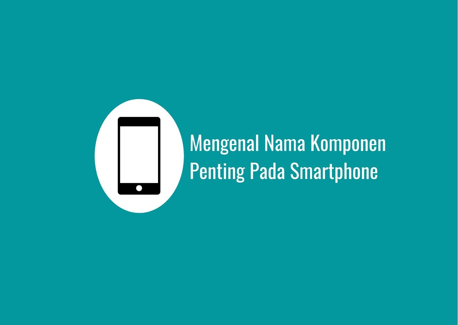Mengenal Nama Komponen Penting Pada Smartphone