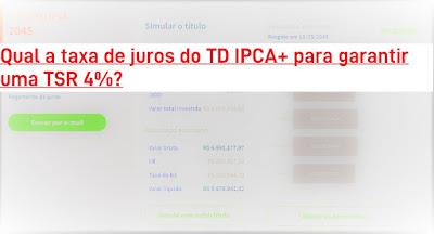 A qual taxa de juros comprar TD IPCA+ para garantir uma TSR 4%?